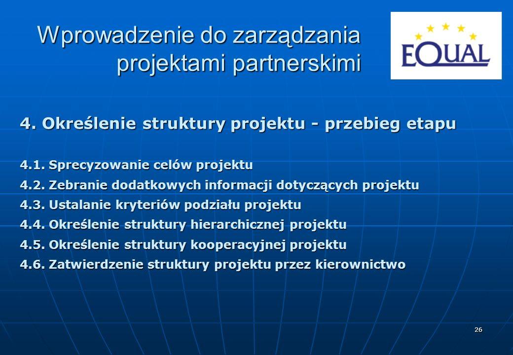 26 4. Określenie struktury projektu - przebieg etapu 4.1. Sprecyzowanie celów projektu 4.2. Zebranie dodatkowych informacji dotyczących projektu 4.3.