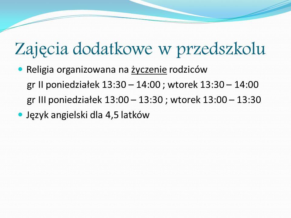 Zaj ę cia dodatkowe w przedszkolu Religia organizowana na życzenie rodziców gr II poniedziałek 13:30 – 14:00 ; wtorek 13:30 – 14:00 gr III poniedziałe