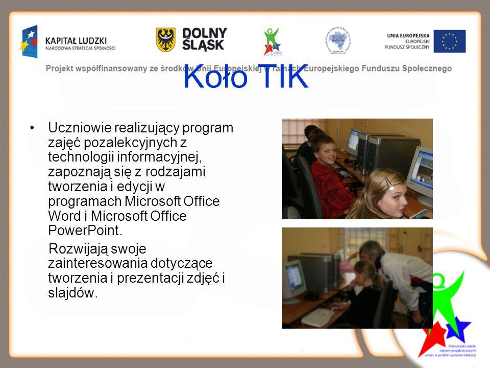 Koło TIK Uczniowie realizujący program zajęć pozalekcyjnych z technologii informacyjnej, zapoznają się z rodzajami tworzenia i edycji w programach Microsoft Office Word i Microsoft Office PowerPoint.