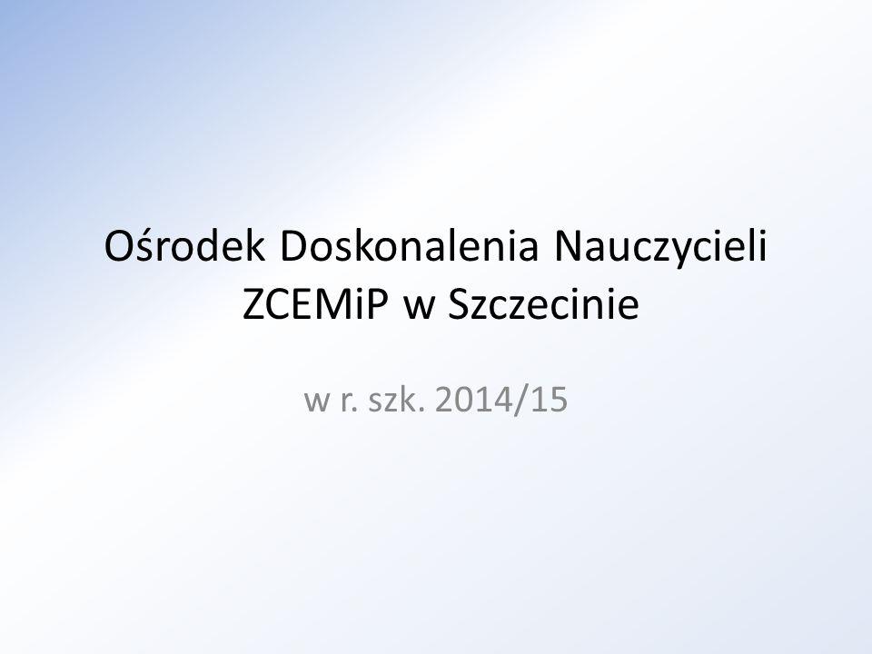 Ośrodek Doskonalenia Nauczycieli ZCEMiP w Szczecinie w r. szk. 2014/15