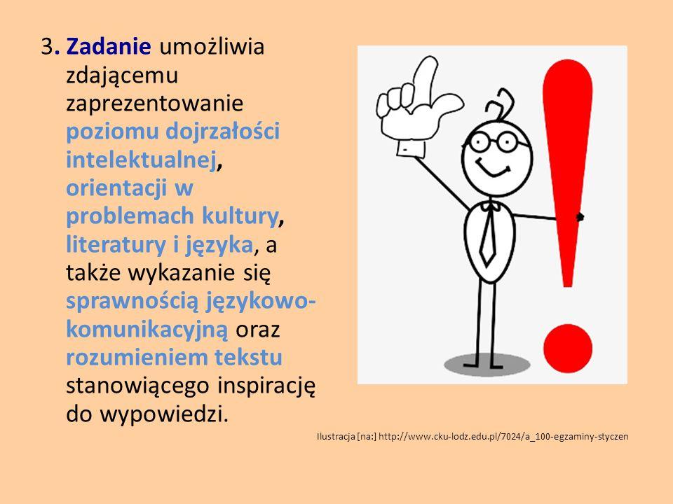 3. Zadanie umożliwia zdającemu zaprezentowanie poziomu dojrzałości intelektualnej, orientacji w problemach kultury, literatury i języka, a także wykaz