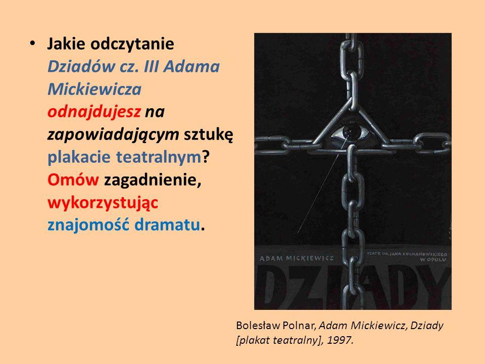 Jakie odczytanie Dziadów cz. III Adama Mickiewicza odnajdujesz na zapowiadającym sztukę plakacie teatralnym? Omów zagadnienie, wykorzystując znajomość