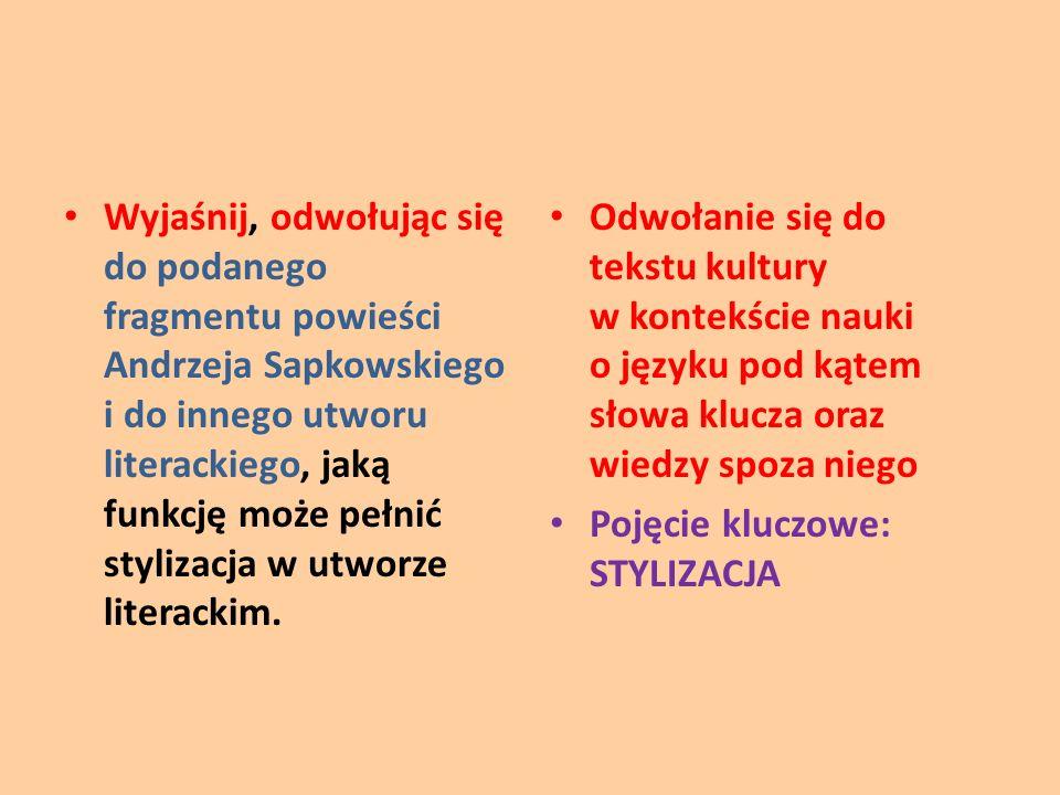 Wyjaśnij, odwołując się do podanego fragmentu powieści Andrzeja Sapkowskiego i do innego utworu literackiego, jaką funkcję może pełnić stylizacja w ut
