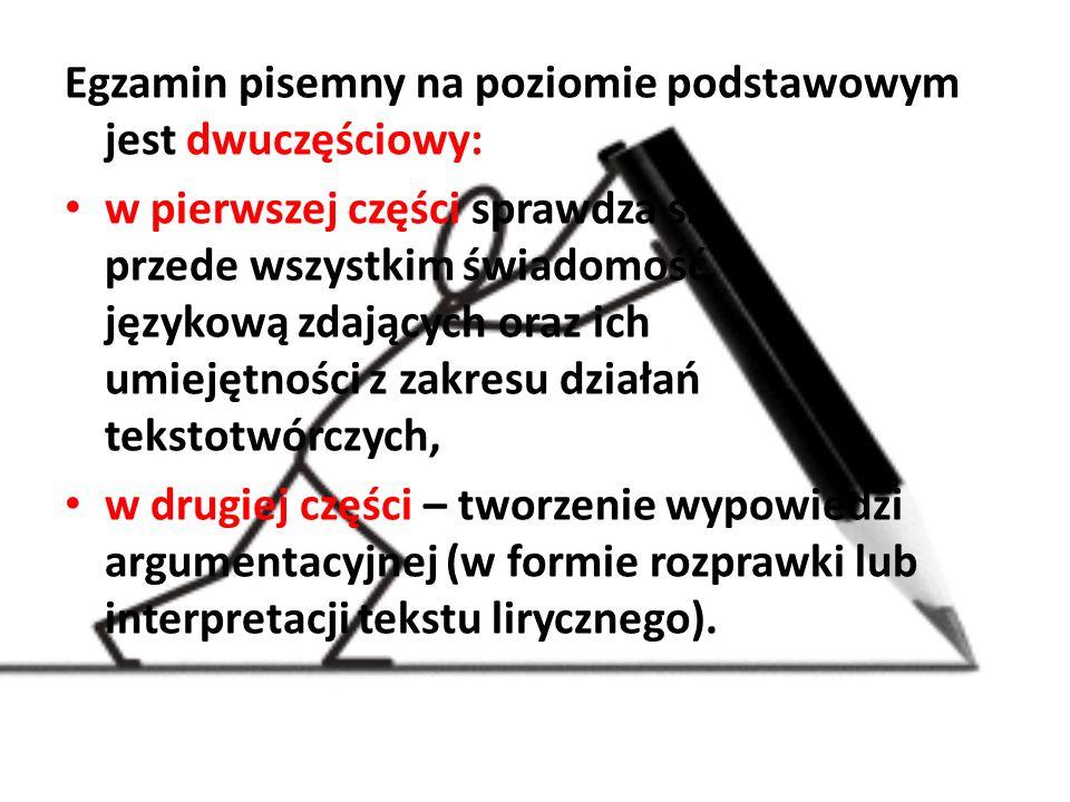 Egzamin pisemny na poziomie podstawowym jest dwuczęściowy: w pierwszej części sprawdza się przede wszystkim świadomość językową zdających oraz ich umi