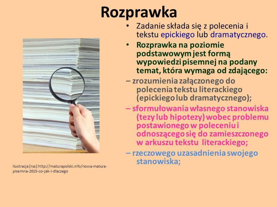 Rozprawka Zadanie składa się z polecenia i tekstu epickiego lub dramatycznego. Rozprawka na poziomie podstawowym jest formą wypowiedzi pisemnej na pod