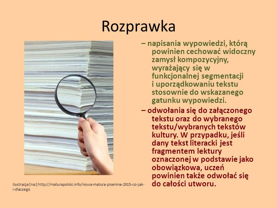 Rozprawka – napisania wypowiedzi, którą powinien cechować widoczny zamysł kompozycyjny, wyrażający się w funkcjonalnej segmentacji i uporządkowaniu te