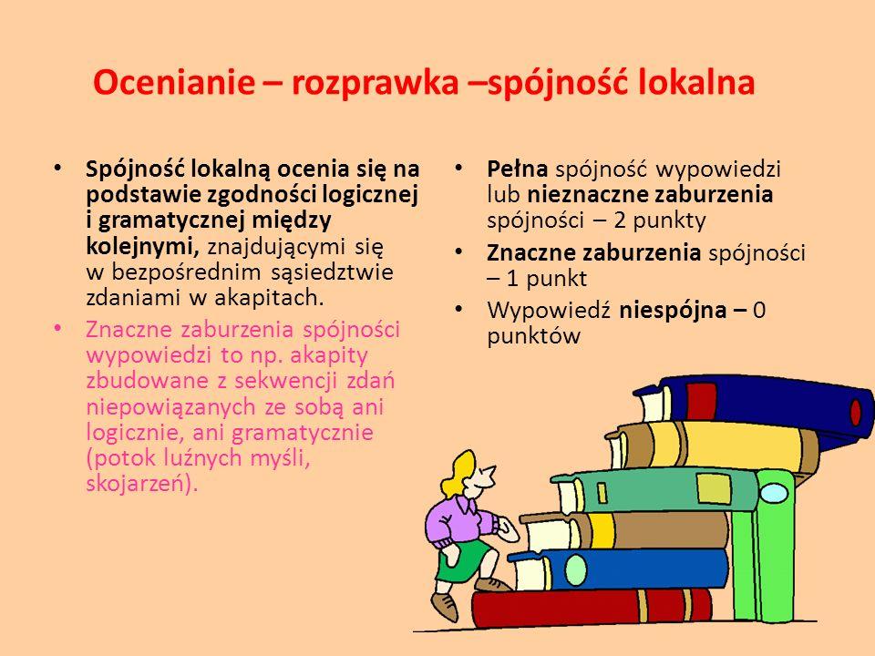 Ocenianie – rozprawka –spójność lokalna Spójność lokalną ocenia się na podstawie zgodności logicznej i gramatycznej między kolejnymi, znajdującymi się