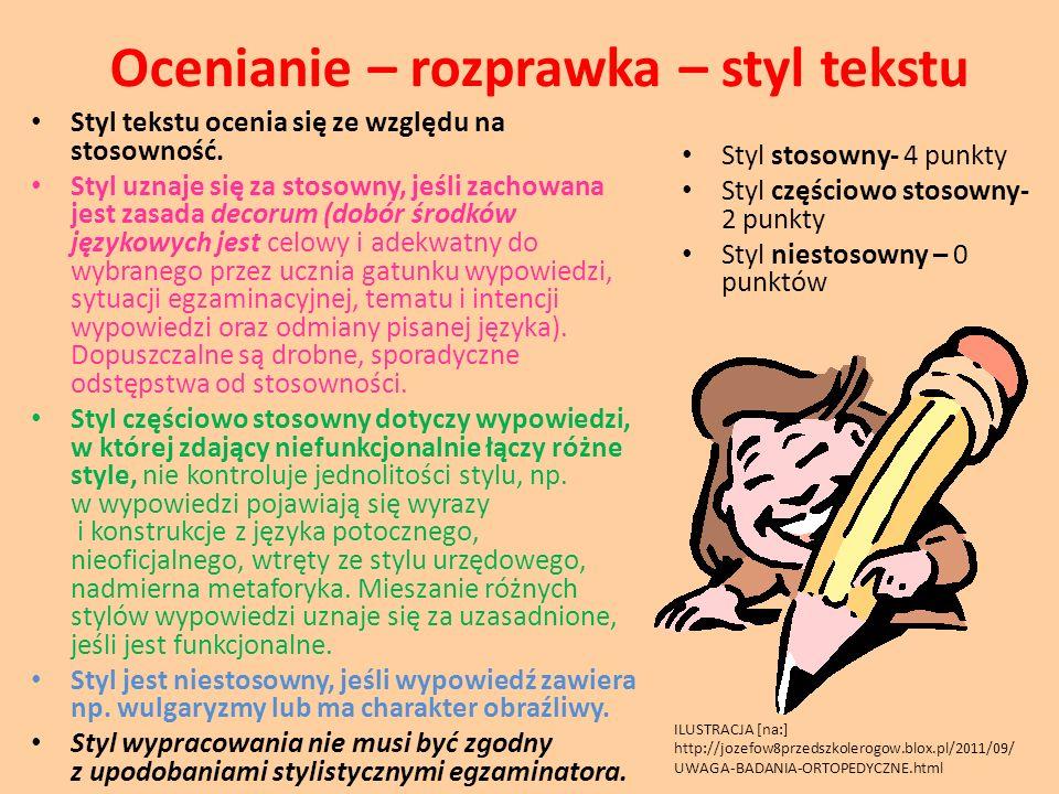 Ocenianie – rozprawka – styl tekstu Styl tekstu ocenia się ze względu na stosowność. Styl uznaje się za stosowny, jeśli zachowana jest zasada decorum