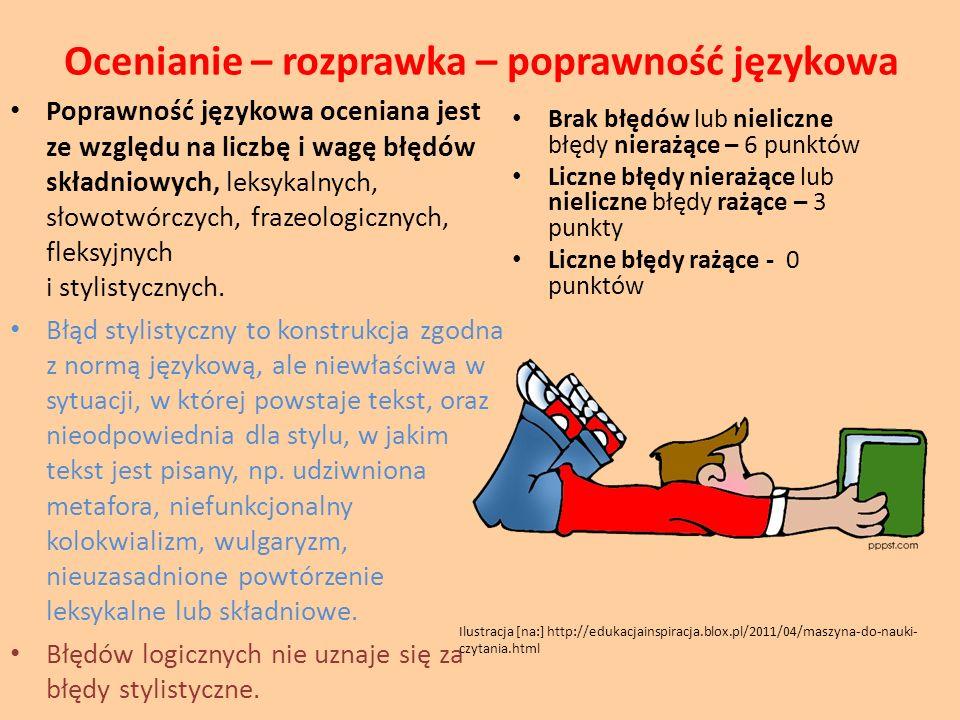 Ocenianie – rozprawka – poprawność językowa Poprawność językowa oceniana jest ze względu na liczbę i wagę błędów składniowych, leksykalnych, słowotwór