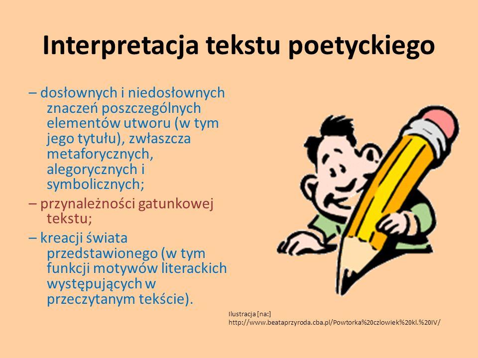 Interpretacja tekstu poetyckiego – dosłownych i niedosłownych znaczeń poszczególnych elementów utworu (w tym jego tytułu), zwłaszcza metaforycznych, a
