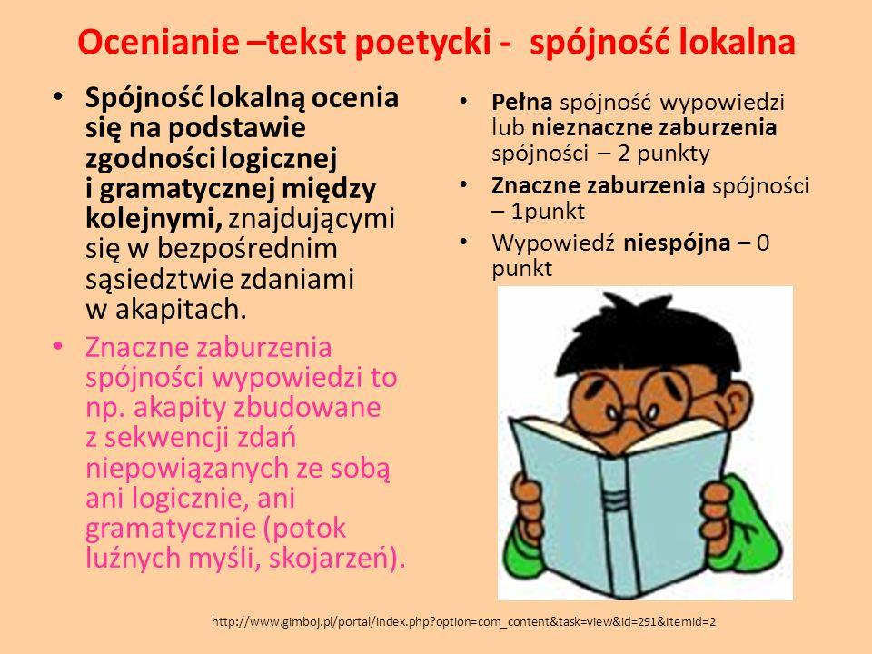Ocenianie –tekst poetycki - spójność lokalna Spójność lokalną ocenia się na podstawie zgodności logicznej i gramatycznej między kolejnymi, znajdującym