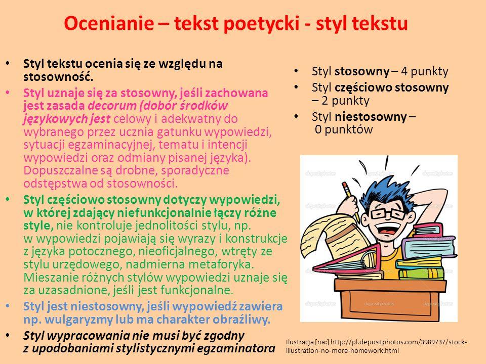 Ocenianie – tekst poetycki - styl tekstu Styl tekstu ocenia się ze względu na stosowność. Styl uznaje się za stosowny, jeśli zachowana jest zasada dec