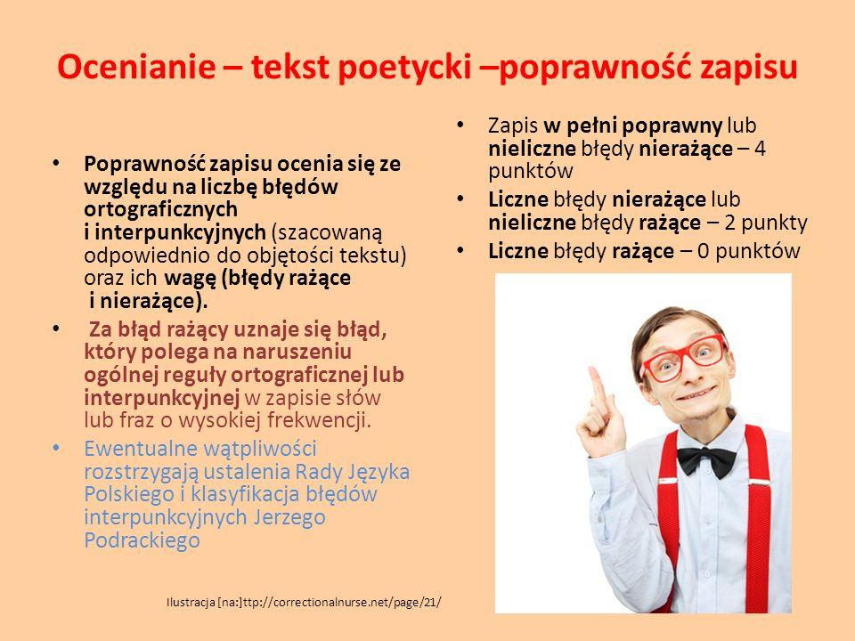 Ocenianie – tekst poetycki –poprawność zapisu Poprawność zapisu ocenia się ze względu na liczbę błędów ortograficznych i interpunkcyjnych (szacowaną o