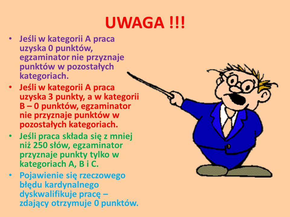 UWAGA !!! Jeśli w kategorii A praca uzyska 0 punktów, egzaminator nie przyznaje punktów w pozostałych kategoriach. Jeśli w kategorii A praca uzyska 3