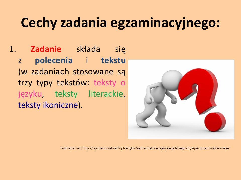 Cechy zadania egzaminacyjnego: 1. Zadanie składa się z polecenia i tekstu (w zadaniach stosowane są trzy typy tekstów: teksty o języku, teksty literac