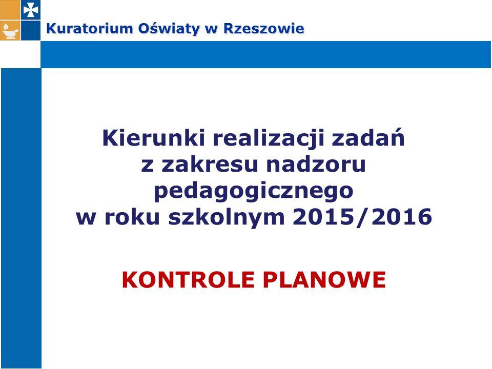 Kuratorium Oświaty w Rzeszowie Kierunki realizacji zadań z zakresu nadzoru pedagogicznego w roku szkolnym 2015/2016 KONTROLE PLANOWE