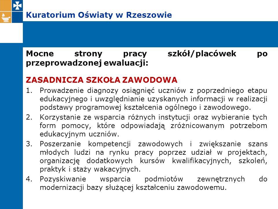 Kuratorium Oświaty w Rzeszowie Mocne strony pracy szkół/placówek po przeprowadzonej ewaluacji: ZASADNICZA SZKOŁA ZAWODOWA 1.Prowadzenie diagnozy osiąg