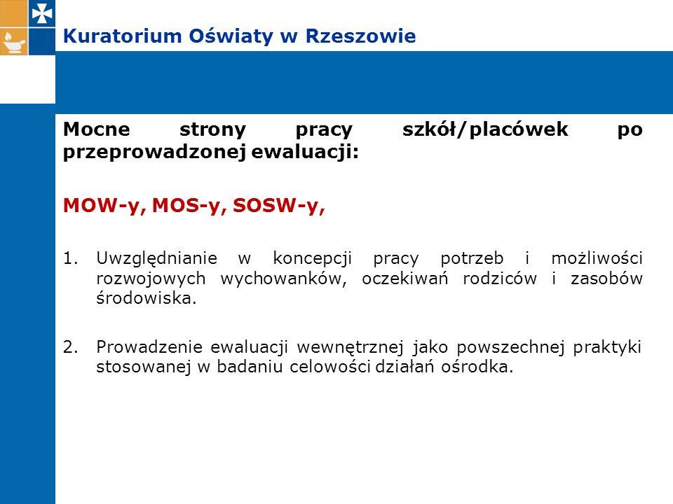 Kuratorium Oświaty w Rzeszowie Mocne strony pracy szkół/placówek po przeprowadzonej ewaluacji: MOW-y, MOS-y, SOSW-y, 1.Uwzględnianie w koncepcji pracy