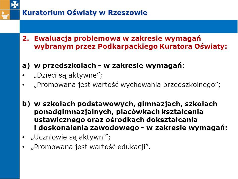 Kuratorium Oświaty w Rzeszowie 2.Ewaluacja problemowa w zakresie wymagań wybranym przez Podkarpackiego Kuratora Oświaty: a)w przedszkolach - w zakresi