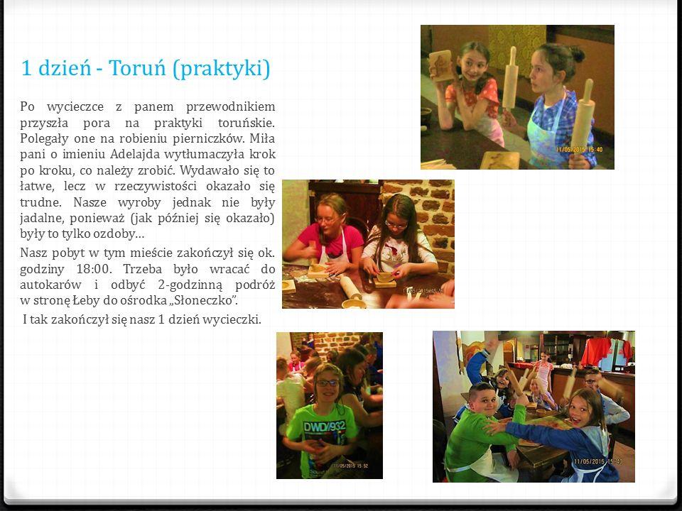1 dzień - Toruń (praktyki) Po wycieczce z panem przewodnikiem przyszła pora na praktyki toru ń skie.