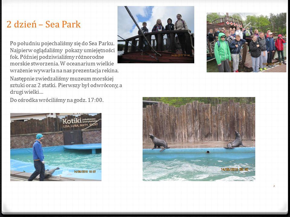 2 dzień – Sea Park 0 Po południu pojechali ś my si ę do Sea Parku.