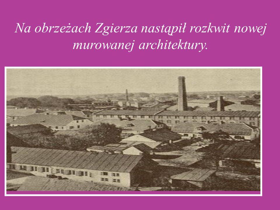 Na obrzeżach Zgierza nastąpił rozkwit nowej murowanej architektury.
