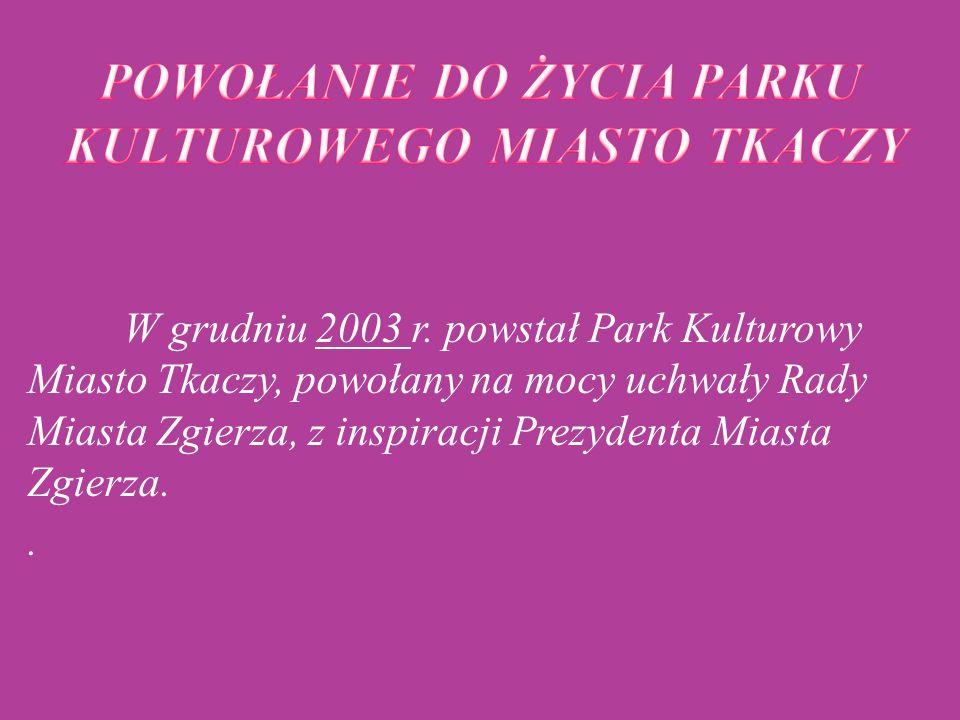   W grudniu 2003 r. powstał Park Kulturowy Miasto Tkaczy, powołany na mocy uchwały Rady Miasta Zgierza, z inspiracji Prezydenta Miasta Zgierza. .