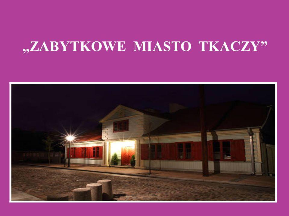 """Historia """"Miasta Tkaczy sięga lat 20- tych XIX wieku, gdy utworzono w Zgierzu pierwszy ośrodek przemysłu włókienniczego w Polsce."""
