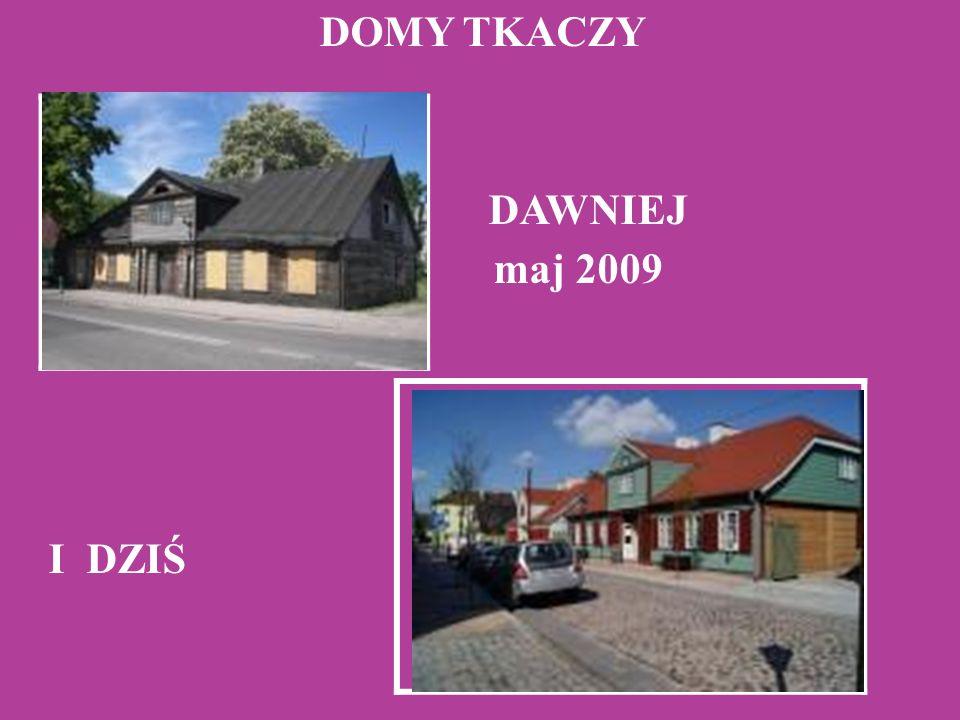DOMY TKACZY DAWNIEJ maj 2009  I DZIŚ