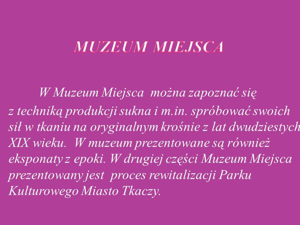  W Muzeum Miejsca można zapoznać się  z techniką produkcji sukna i m.in. spróbować swoich sił w tkaniu na oryginalnym krośnie z lat dwudziestych XIX