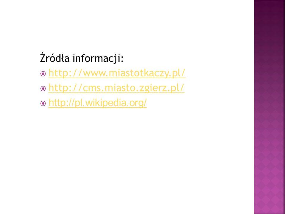 Źródła informacji:  http://www.miastotkaczy.pl/ http://www.miastotkaczy.pl/  http://cms.miasto.zgierz.pl/ http://cms.miasto.zgierz.pl/  http://pl.w