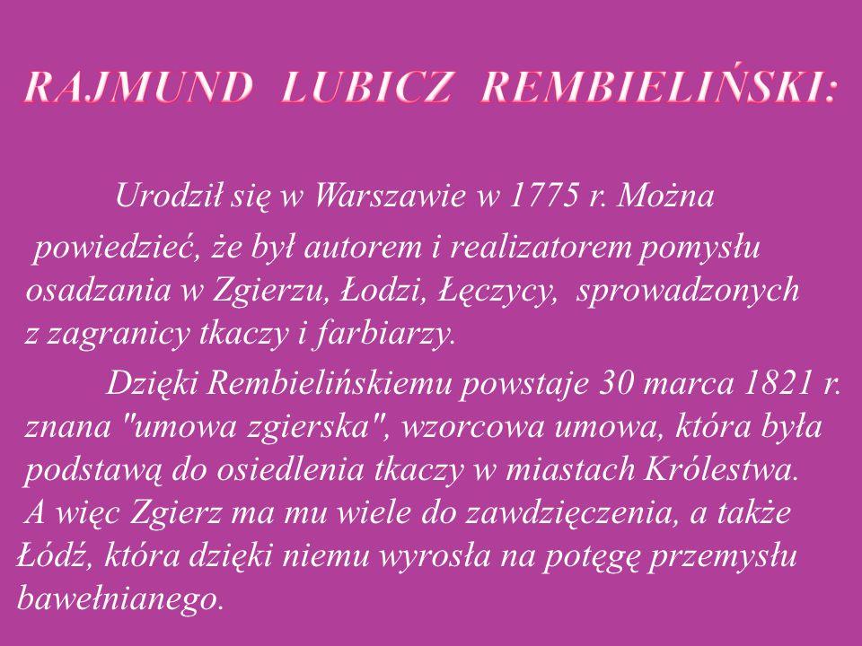 Urodził się w Warszawie w 1775 r. Można powiedzieć, że był autorem i realizatorem pomysłu osadzania w Zgierzu, Łodzi, Łęczycy, sprowadzonych z zagrani