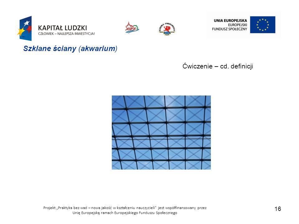 """Projekt """"Praktyka bez wad – nowa jakość w kształceniu nauczycieli jest współfinansowany przez Unię Europejską ramach Europejskiego Funduszu Społecznego 16 Ćwiczenie – cd."""