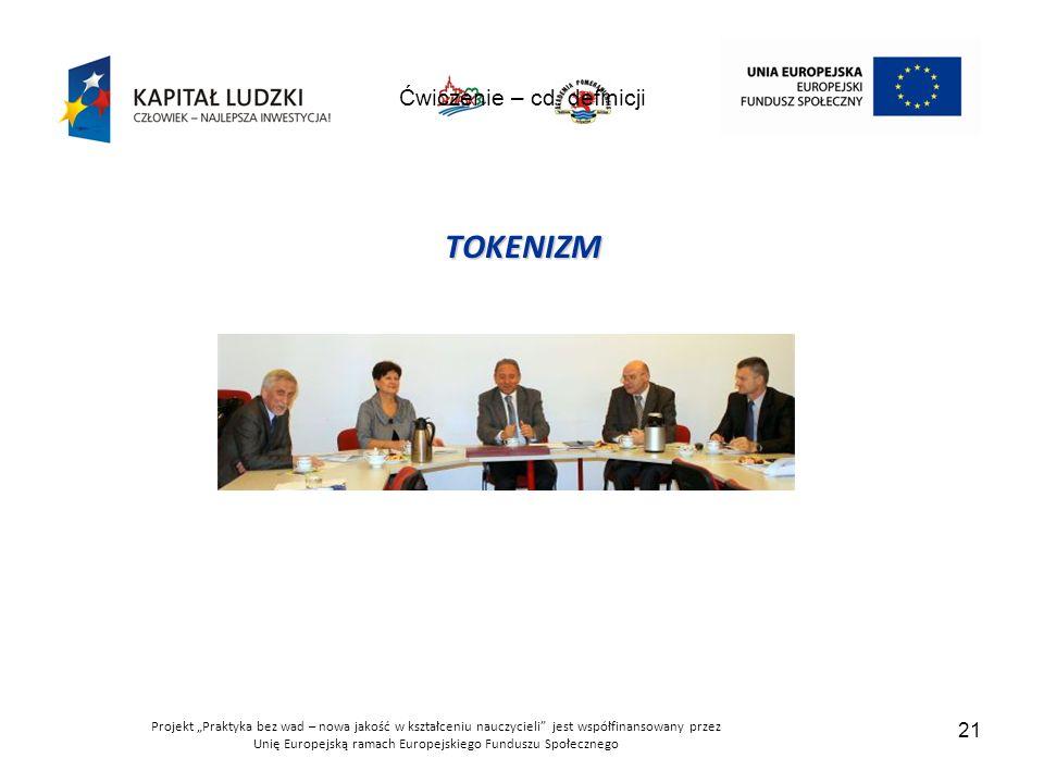 """Projekt """"Praktyka bez wad – nowa jakość w kształceniu nauczycieli jest współfinansowany przez Unię Europejską ramach Europejskiego Funduszu Społecznego 21 Ćwiczenie – cd."""