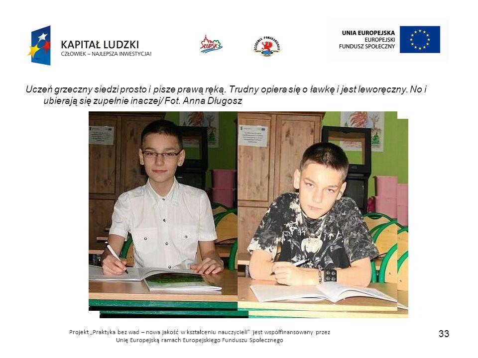 """Projekt """"Praktyka bez wad – nowa jakość w kształceniu nauczycieli jest współfinansowany przez Unię Europejską ramach Europejskiego Funduszu Społecznego 33 Uczeń grzeczny siedzi prosto i pisze prawą ręką."""
