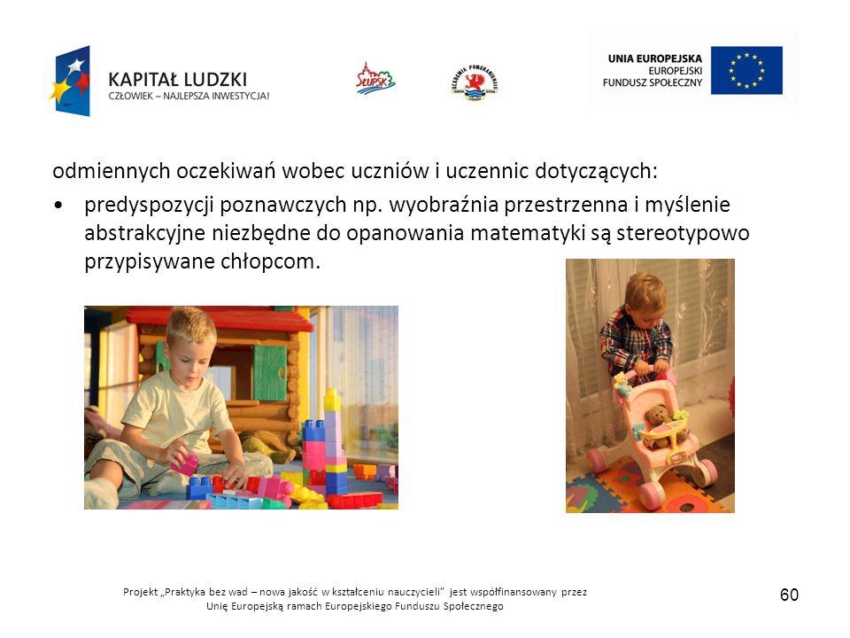 """Projekt """"Praktyka bez wad – nowa jakość w kształceniu nauczycieli jest współfinansowany przez Unię Europejską ramach Europejskiego Funduszu Społecznego 60 odmiennych oczekiwań wobec uczniów i uczennic dotyczących: predyspozycji poznawczych np."""