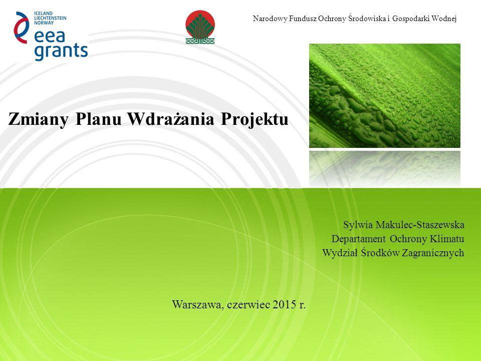 Zmiany Planu Wdrażania Projektu Narodowy Fundusz Ochrony Środowiska i Gospodarki Wodnej Sylwia Makulec-Staszewska Departament Ochrony Klimatu Wydział