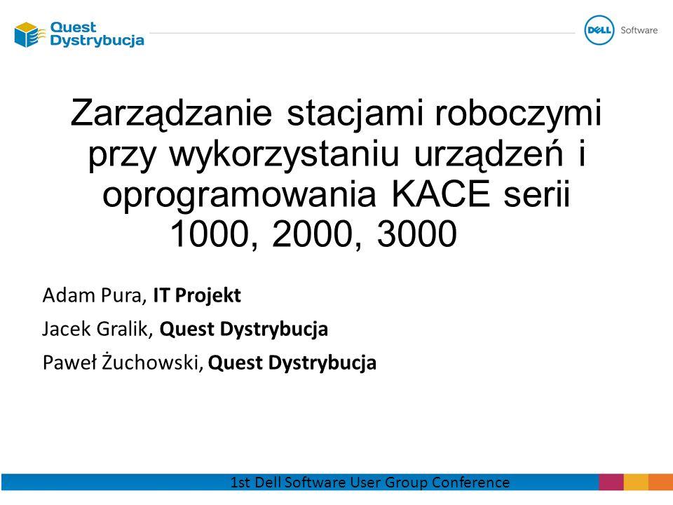 Zarządzanie stacjami roboczymi przy wykorzystaniu urządzeń i oprogramowania KACE serii 1000, 2000, 3000 Adam Pura, IT Projekt Jacek Gralik, Quest Dyst