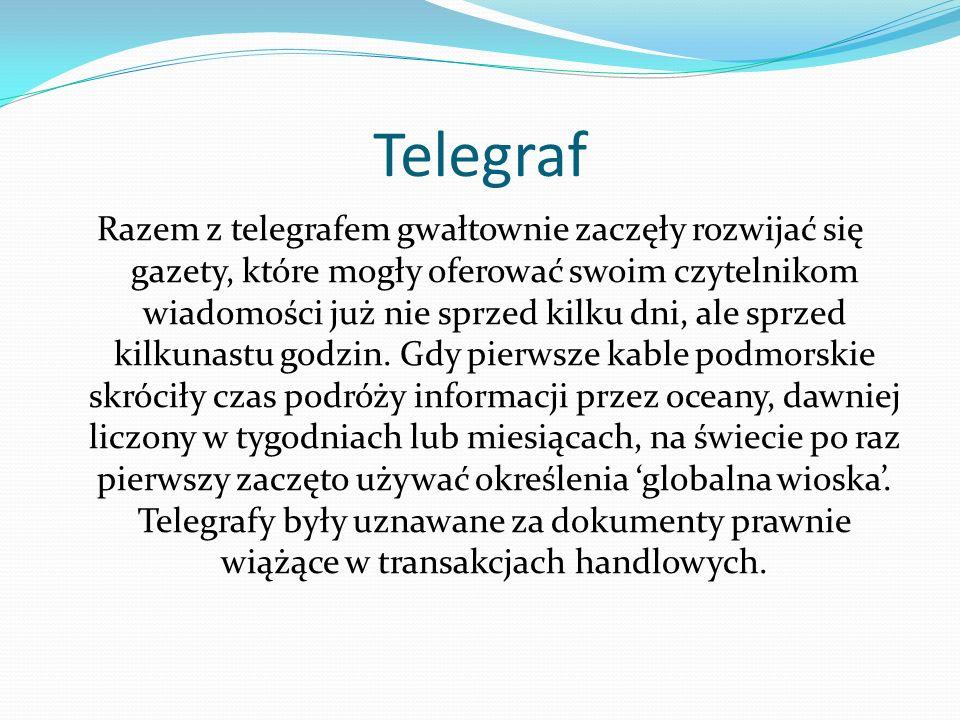 Telegraf Razem z telegrafem gwałtownie zaczęły rozwijać się gazety, które mogły oferować swoim czytelnikom wiadomości już nie sprzed kilku dni, ale sp