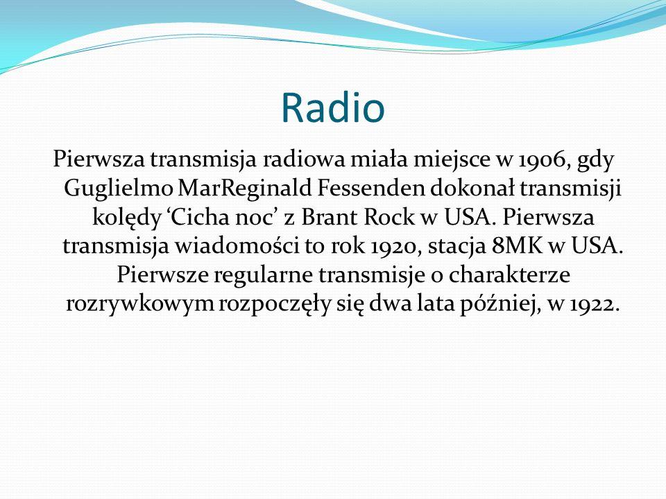 Radio Pierwsza transmisja radiowa miała miejsce w 1906, gdy Guglielmo MarReginald Fessenden dokonał transmisji kolędy 'Cicha noc' z Brant Rock w USA.