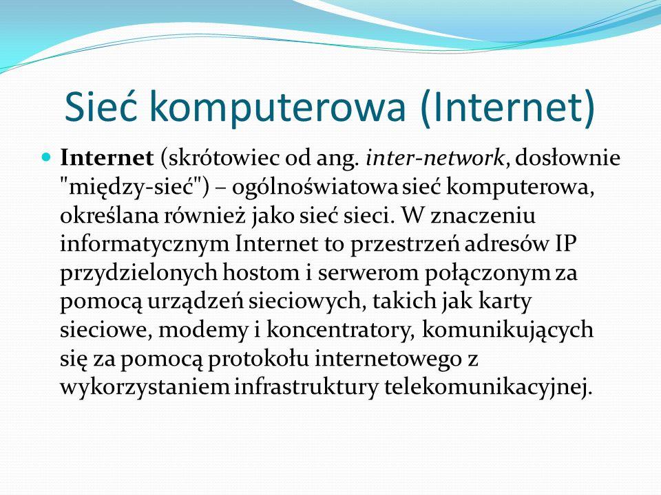 Sieć komputerowa (Internet) Internet (skrótowiec od ang. inter-network, dosłownie