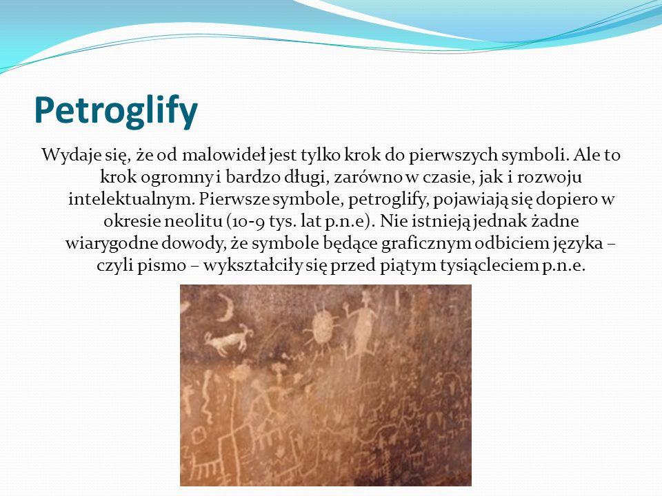 Petroglify Wydaje się, że od malowideł jest tylko krok do pierwszych symboli. Ale to krok ogromny i bardzo długi, zarówno w czasie, jak i rozwoju inte