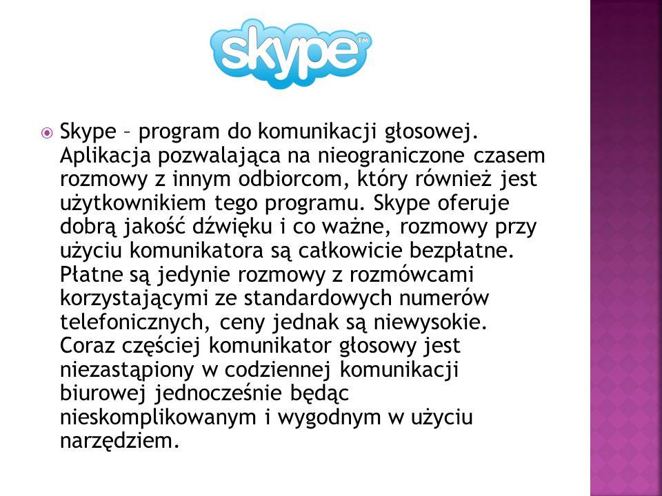  Skype – program do komunikacji głosowej. Aplikacja pozwalająca na nieograniczone czasem rozmowy z innym odbiorcom, który również jest użytkownikiem