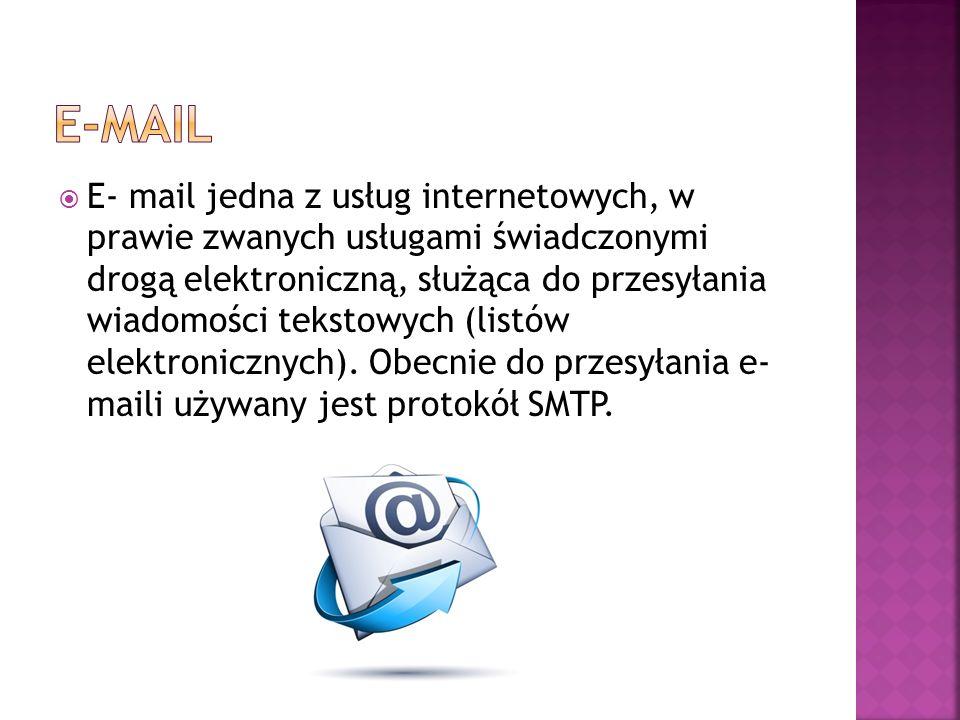  E- mail jedna z usług internetowych, w prawie zwanych usługami świadczonymi drogą elektroniczną, służąca do przesyłania wiadomości tekstowych (listó