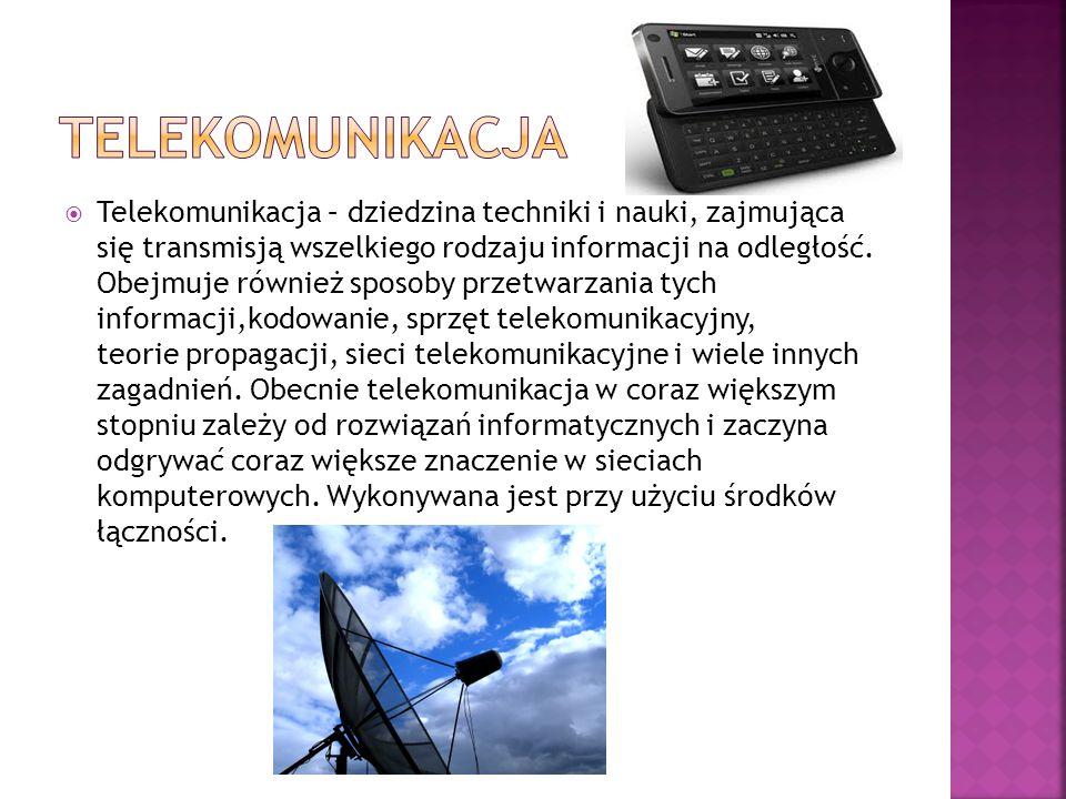  Telekomunikacja – dziedzina techniki i nauki, zajmująca się transmisją wszelkiego rodzaju informacji na odległość. Obejmuje również sposoby przetwar