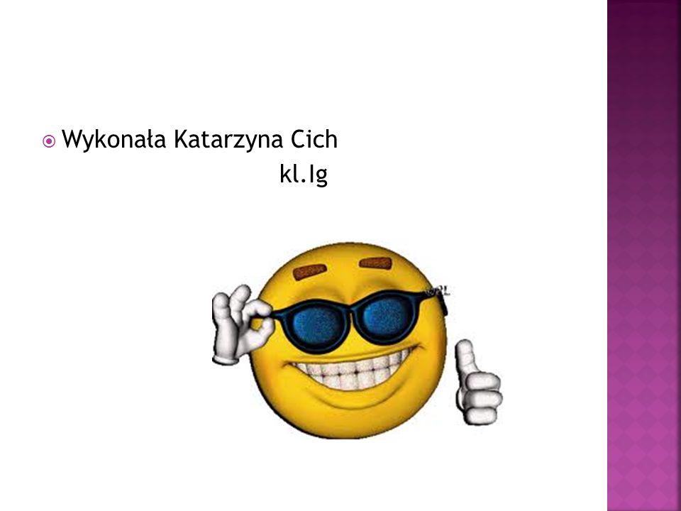  Wykonała Katarzyna Cich kl.Ig