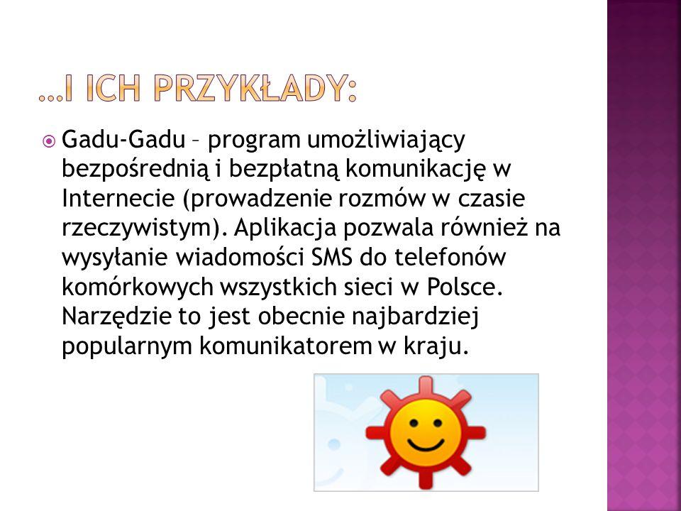  Gadu-Gadu – program umożliwiający bezpośrednią i bezpłatną komunikację w Internecie (prowadzenie rozmów w czasie rzeczywistym). Aplikacja pozwala ró