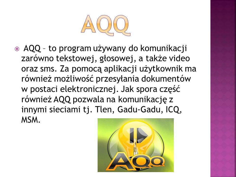  AQQ – to program używany do komunikacji zarówno tekstowej, głosowej, a także video oraz sms. Za pomocą aplikacji użytkownik ma również możliwość prz