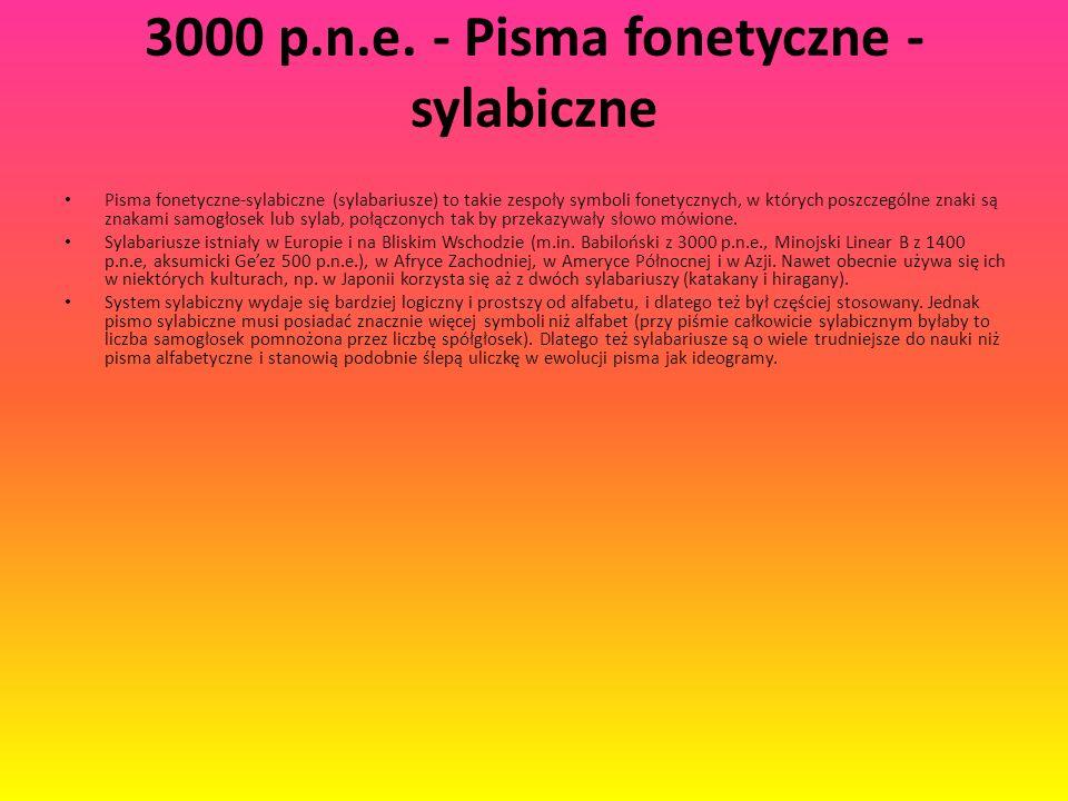3000 p.n.e. - Pisma fonetyczne - sylabiczne Pisma fonetyczne-sylabiczne (sylabariusze) to takie zespoły symboli fonetycznych, w których poszczególne z