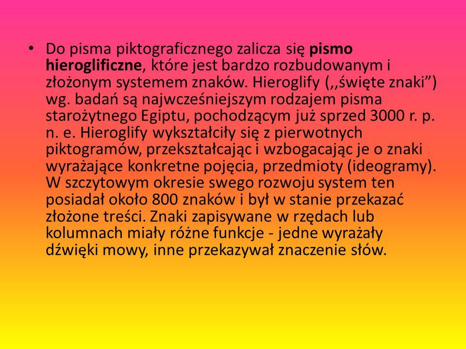 """Do pisma piktograficznego zalicza się pismo hieroglificzne, które jest bardzo rozbudowanym i złożonym systemem znaków. Hieroglify (,,święte znaki"""") wg"""